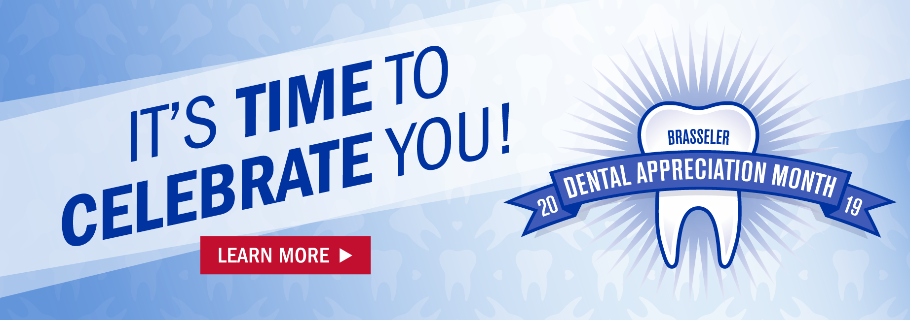 Dental Appreciation Month. It's Time to Celebrate You.